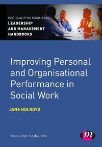 Post-Qualifying Social Work Leadership and Management Handbooks: Improving Personal and Organisational Performance in Social Work, Jane Holroyd