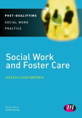 Post-Qualifying Social Work Practice Series: Social Work and Foster Care, Helen Cosis Brown
