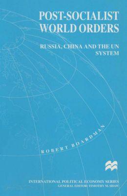 Post-Socialist World Orders, Robert Boardman