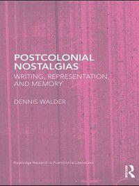Postcolonial Nostalgias, Dennis Walder