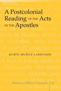 Postcolonial Reading of the Acts of the Apostles, Ruben Munoz-Larrondo
