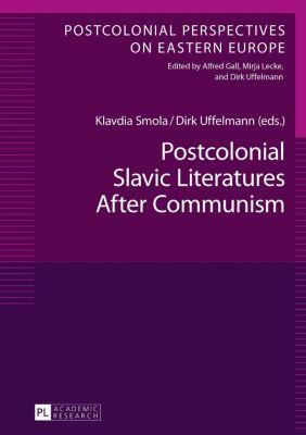 Postcolonial Slavic Literatures After Communism, Dirk Uffelmann, Klavdia Smola
