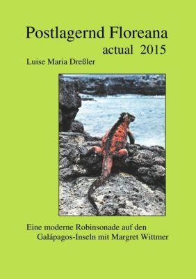 Postlagernd Floreana Actual 2015 - Luise Maria Dreßler |