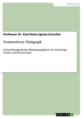 Postmoderne Pädagogik, Professor Dr. Karl-Heinz Ignatz Kerscher