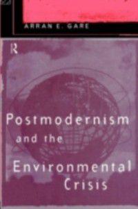 Postmodernism and the Environmental Crisis, Arran Gare