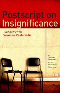 Postscript on Insignificance, Cornelius Castoriadis