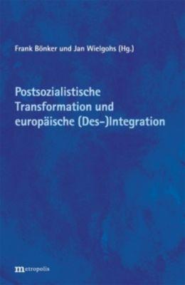 Postsozialistische Transformation und europäische (Des)Integration: Bilanz und Perspektiven