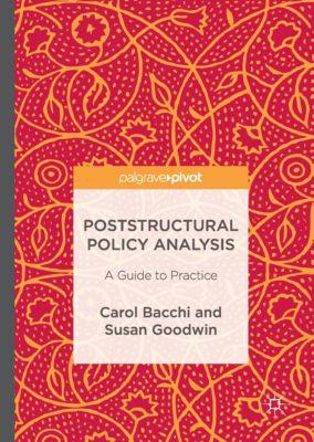 Poststructural Policy Analysis, Carol Bacchi, Susan Goodwin