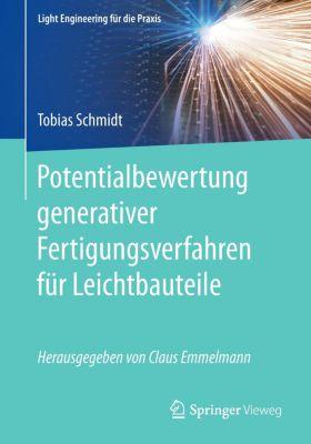 Potentialbewertung generativer Fertigungsverfahren für Leichtbauteile, Tobias Schmidt