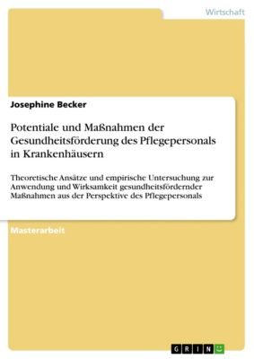 Potentiale und Maßnahmen der Gesundheitsförderung des Pflegepersonals in Krankenhäusern, Josephine Becker