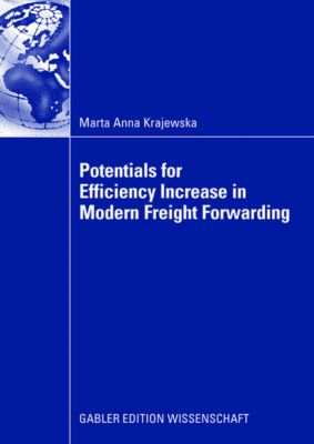 Potentials for Efficiency Increase in Modern Freight Forwarding, Marta A. Krajewska