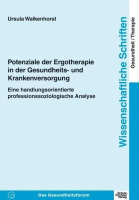 Potenziale der Ergotherapie in der Gesundheits- und Krankenversorgung, Ursula Walkenhorst