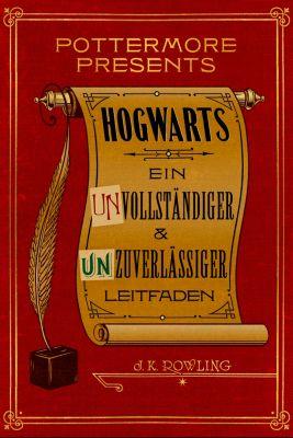 Pottermore Presents (Deutsch): Hogwarts Ein unvollständiger und unzuverlässiger Leitfaden, J.K. Rowling
