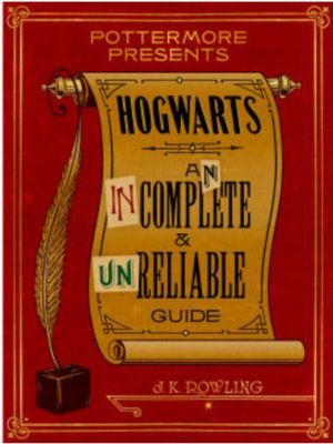 Pottermore Presents: Hogwarts: An Incomplete and Unreliable Guide, J.K. Rowling