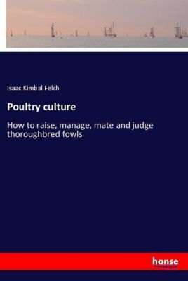 Poultry culture, Isaac Kimbal Felch