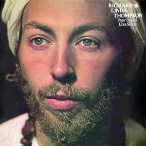 Pour Down Like Silver, Richard & Linda Thompson