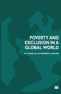 Poverty and Exclusion in a Global World, A.S. Bhalla, Frederic Lapeyre