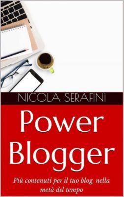 Power Blogger. Gestione del tempo per blogger, Nicola Serafini
