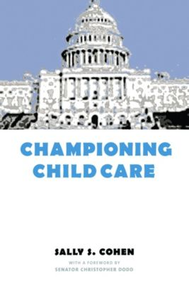 Power, Conflict, and Democracy: American Politics Into the 21st Century: Championing Child Care, Sally Cohen