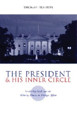 Power, Conflict, and Democracy: American Politics Into the 21st Century: The President and His Inner Circle, Thomas Preston