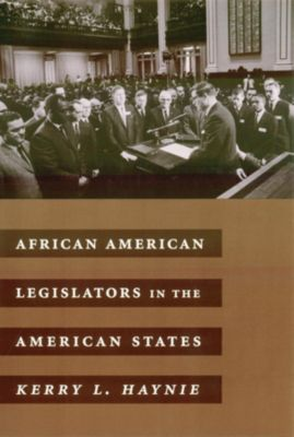 Power, Conflict, and Democracy: American Politics Into the 21st Century: African American Legislators in the American States, Kerry Haynie