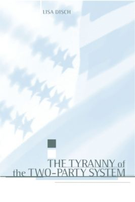 Power, Conflict, and Democracy: American Politics Into the 21st Century: The Tyranny of the Two-Party System, Lisa Disch
