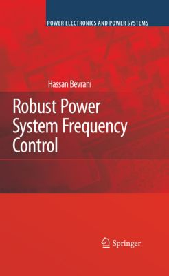 Power Electronics and Power Systems: Robust Power System Frequency Control, Hassan Bevrani