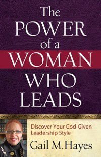 Power of a Woman Who Leads, Gail M. Hayes