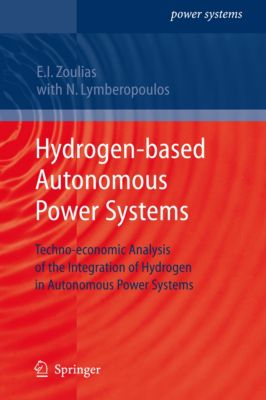Power Systems: Hydrogen-based Autonomous Power Systems, Nicolaos Lymberopoulos, Emmanuel Zoulias