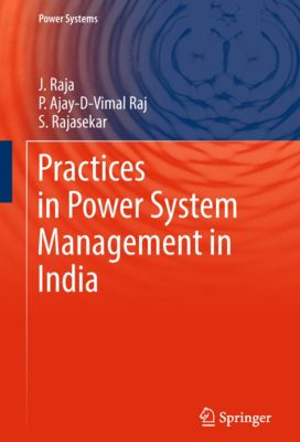 Power Systems: Practices in Power System Management in India, J Raja, P Ajay-D-Vimal Raj, S Rajasekar