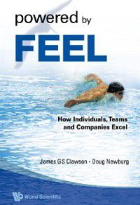 Powered By Feel: How Individuals, Teams, And Companies Excel, James G S Clawson, Douglas S Newburg
