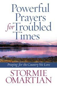 Powerful Prayers for Troubled Times, Stormie Omartian