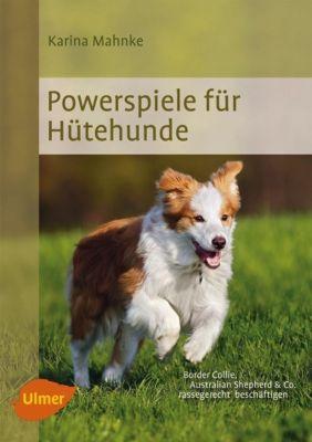 Powerspiele für Hütehunde - Karina Mahnke |