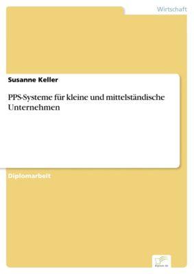 PPS-Systeme für kleine und mittelständische Unternehmen, Susanne Keller