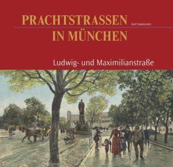 Prachtstraßen in München, Ludwig- und Maximillianstraße, Karl Stankiewitz