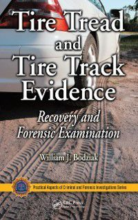 Practical Aspects of Criminal and Forensic Investigations: Tire Tread and Tire Track Evidence, William J. Bodziak