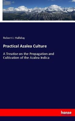 Practical Azalea Culture, Robert J. Halliday