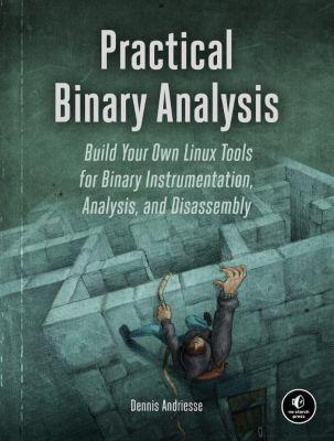 Practical Binary Analysis, Dennis Andriesse