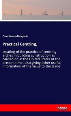 Practical Centring,, Owen Bernard Maginnis