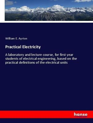 Practical Electricity, William E. Ayrton