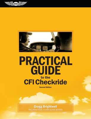 Practical Exam Guide Series: Practical Guide to the CFI Checkride, Gregg Brightwell