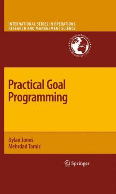 Practical Goal Programming, Dylan Jones, Mehrdad Tamiz