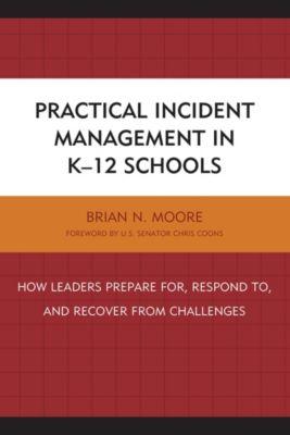Practical Incident Management in K-12 Schools, Brian N. Moore