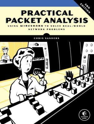 Practical Packet Analysis, Chris Sanders