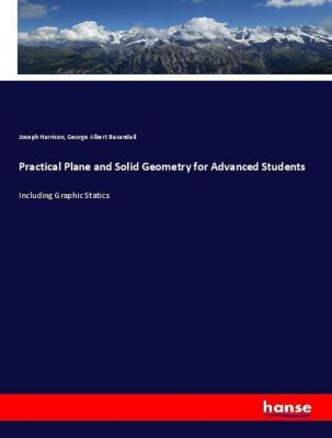 Practical Plane and Solid Geometry for Advanced Students, Joseph Harrison, George Albert Baxandall