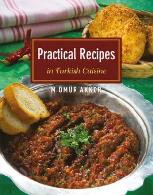 Practical Recipes in Turkish Cuisine, Omur Akkor