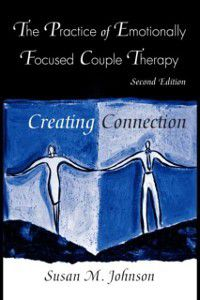 Practice of Emotionally Focused Couple Therapy, Susan M. Johnson
