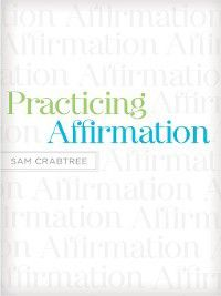 Practicing Affirmation (Foreword by John Piper), Sam Crabtree