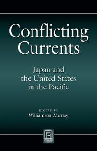 Praeger Security International: Conflicting Currents: Japan and the United States in the Pacific