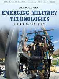 Praeger Security International: Emerging Military Technologies, Wilson Wong